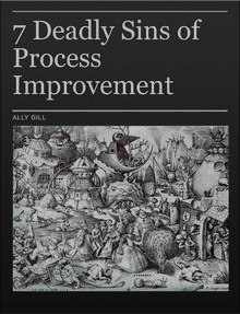 7 Deadly Sins of Process Improvement - Ally Gill